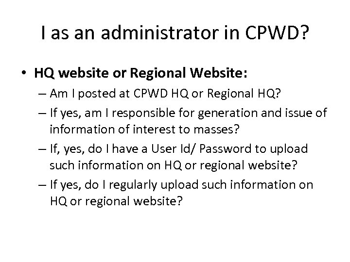 I as an administrator in CPWD? • HQ website or Regional Website: – Am