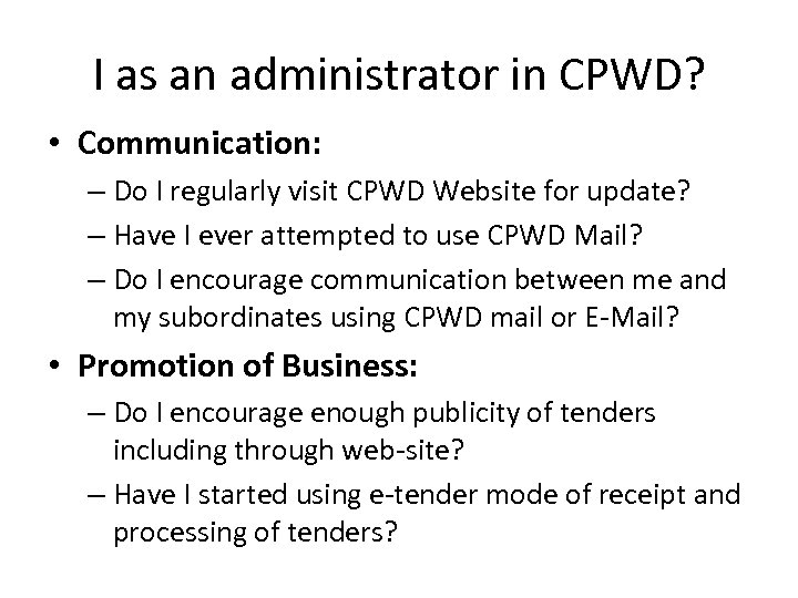 I as an administrator in CPWD? • Communication: – Do I regularly visit CPWD
