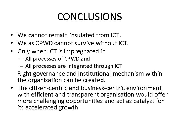CONCLUSIONS • We cannot remain insulated from ICT. • We as CPWD cannot survive