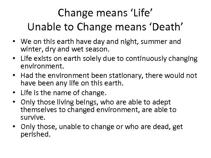 Change means 'Life' Unable to Change means 'Death' • We on this earth have