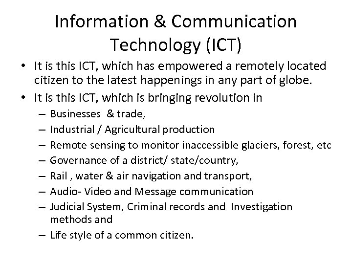 Information & Communication Technology (ICT) • It is this ICT, which has empowered a