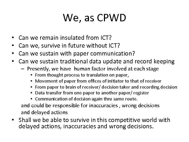 We, as CPWD • • Can we remain insulated from ICT? Can we, survive