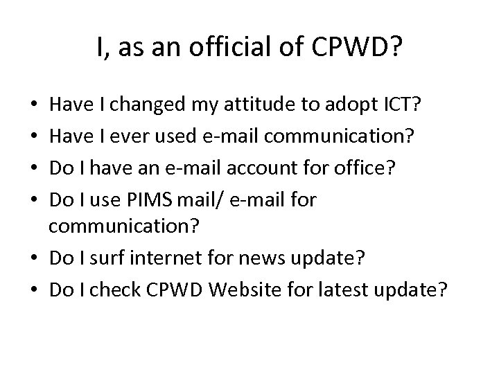 I, as an official of CPWD? Have I changed my attitude to adopt ICT?