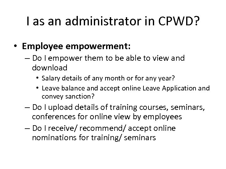 I as an administrator in CPWD? • Employee empowerment: – Do I empower them