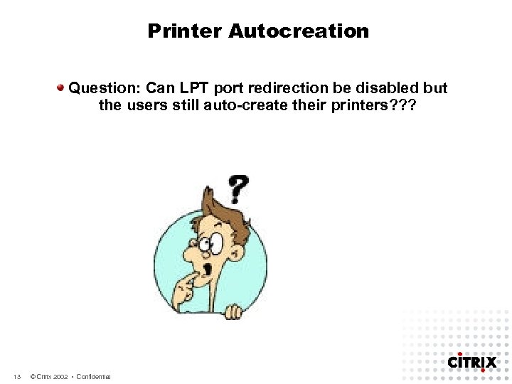 Printer Autocreation Question: Can LPT port redirection be disabled but the users still auto-create