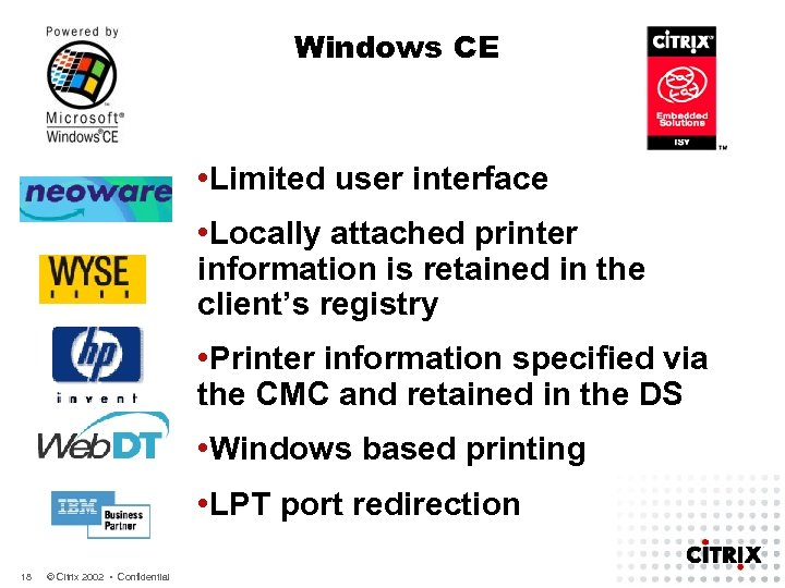 Windows CE • Limited user interface • Locally attached printer information is retained in