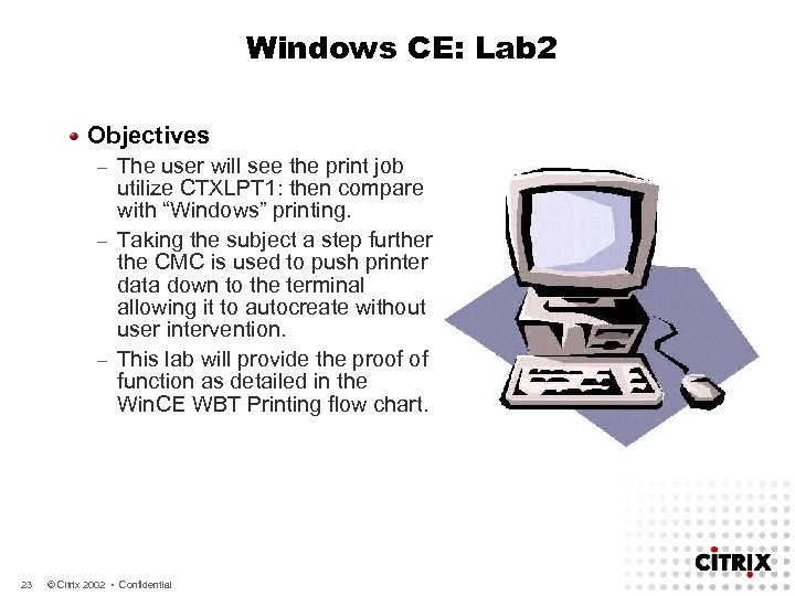 Windows CE: Lab 2 Objectives The user will see the print job utilize CTXLPT