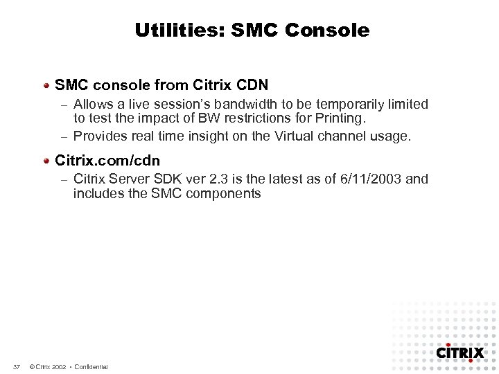 Utilities: SMC Console SMC console from Citrix CDN Allows a live session's bandwidth to
