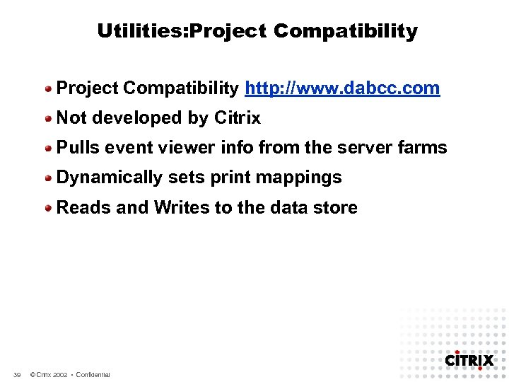 Utilities: Project Compatibility http: //www. dabcc. com Not developed by Citrix Pulls event viewer