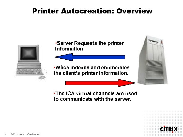 Printer Autocreation: Overview • Server Requests the printer information • Wfica indexes and enumerates