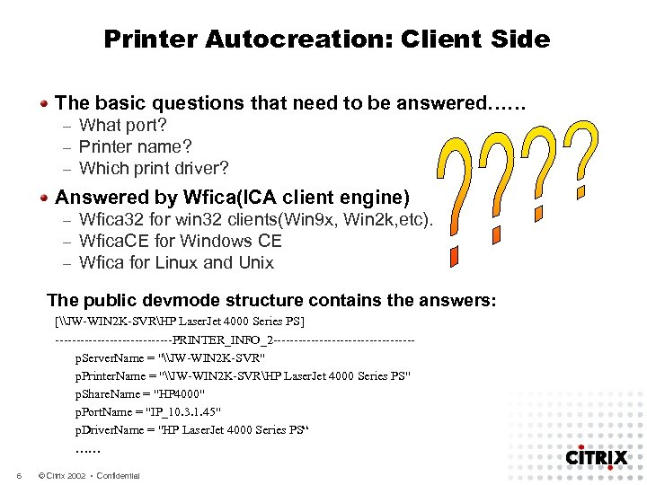 Printer Autocreation: Client Side The basic questions that need to be answered…… – –