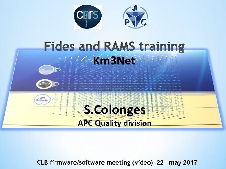 Km 3 Net S. Colonges APC Quality division CLB firmware/software meeting (video) 22 –may
