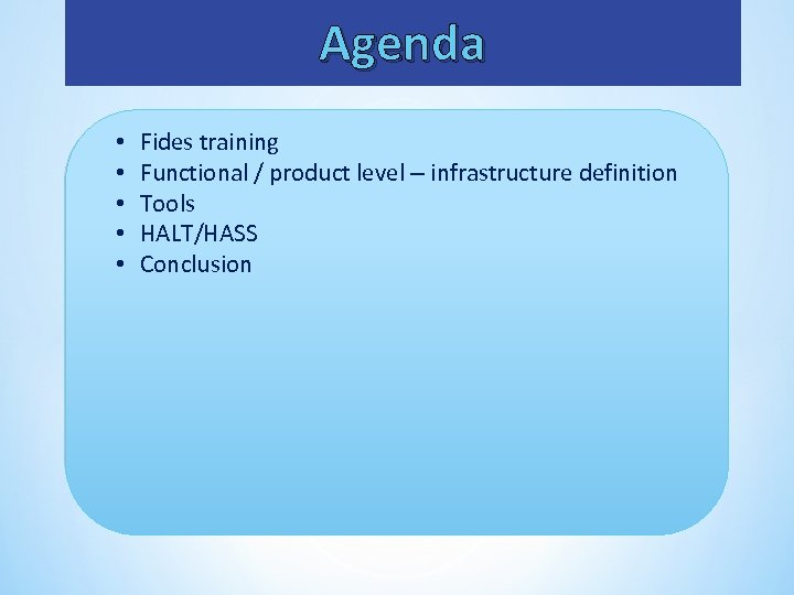 Agenda • • • Fides training Functional / product level – infrastructure definition Tools