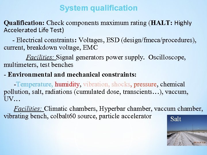 System qualification Qualification: Check components maximum rating (HALT: Highly Accelerated Life Test) - Electrical