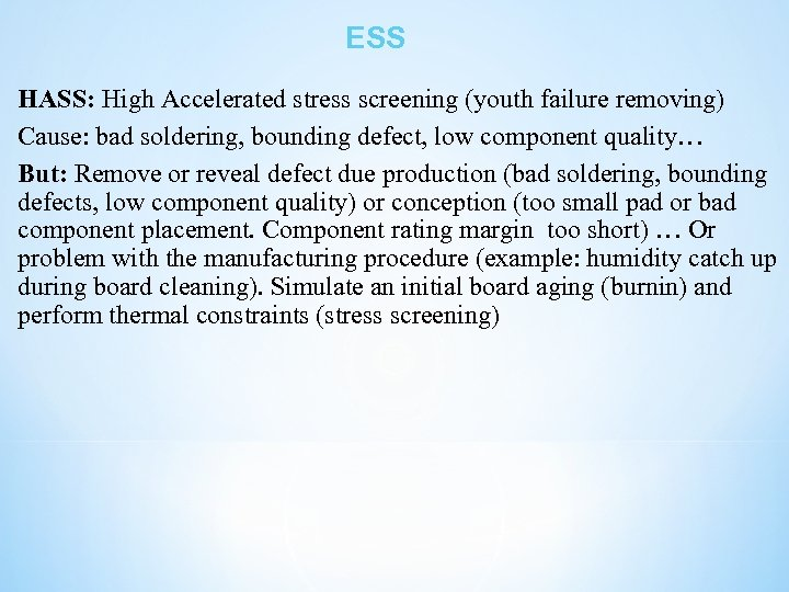 ESS HASS: High Accelerated stress screening (youth failure removing) Cause: bad soldering, bounding defect,