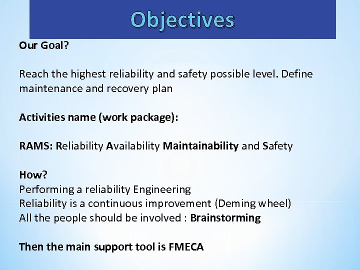 Objectives Our Goal? Reach the highest reliability and safety possible level. Define maintenance and