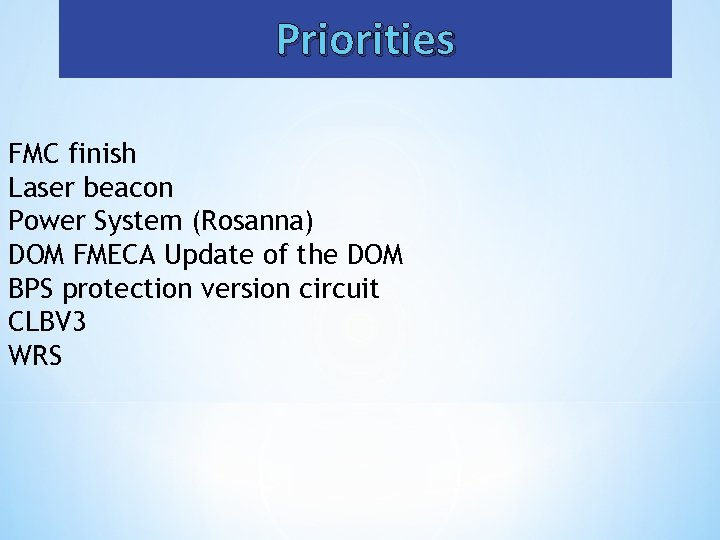 Priorities FMC finish Laser beacon Power System (Rosanna) DOM FMECA Update of the DOM