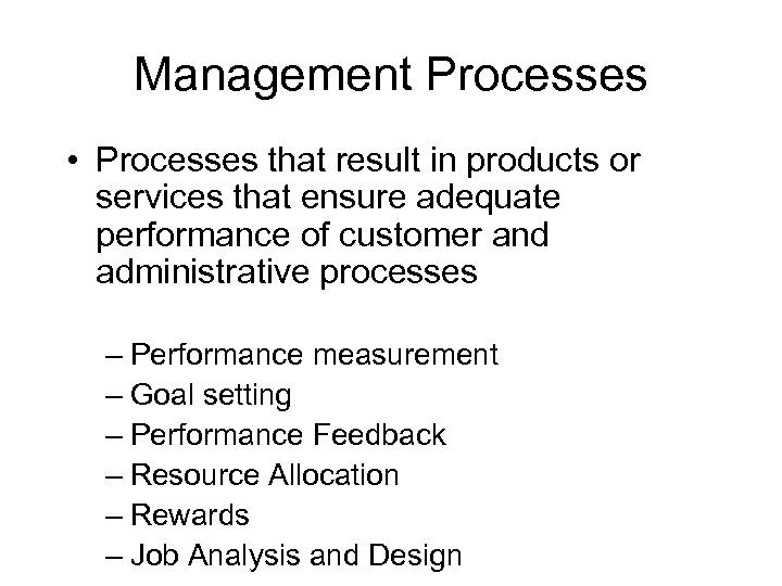 Management Processes • Processes that result in products or services that ensure adequate performance