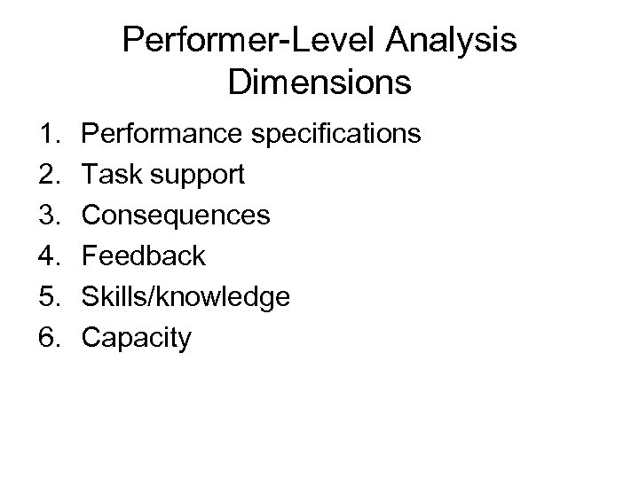 Performer-Level Analysis Dimensions 1. 2. 3. 4. 5. 6. Performance specifications Task support Consequences