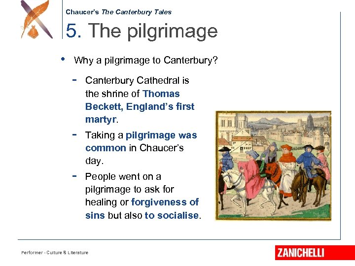Chaucer's The Canterbury Tales 5. The pilgrimage • Why a pilgrimage to Canterbury? -