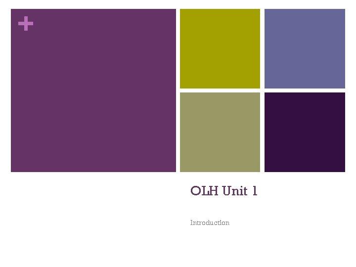 + OLH Unit 1 Introduction