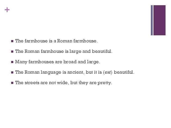+ n The farmhouse is a Roman farmhouse. n The Roman farmhouse is large