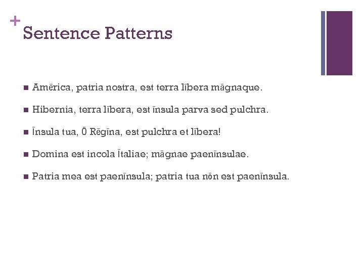 + Sentence Patterns n Amērica, patria nostra, est terra lībera māgnaque. n Hibernia, terra