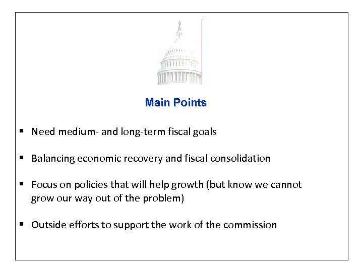 Main Points § Need medium- and long-term fiscal goals § Balancing economic recovery and