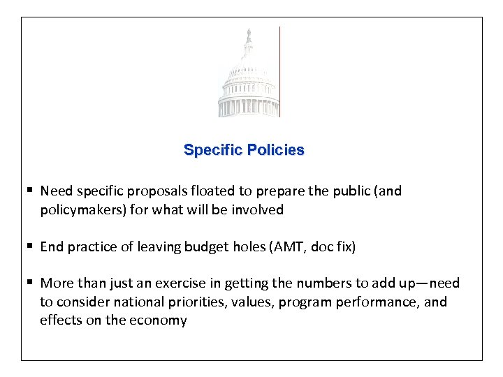 Specific Policies § Need specific proposals floated to prepare the public (and policymakers) for
