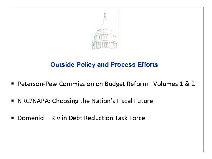 Outside Policy and Process Efforts § Peterson-Pew Commission on Budget Reform: Volumes 1 &