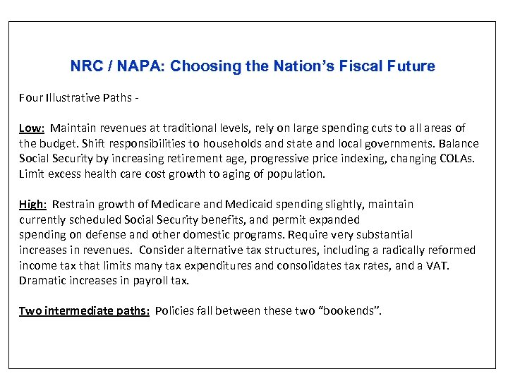 NRC / NAPA: Choosing the Nation's Fiscal Future Four Illustrative Paths Low: Maintain revenues