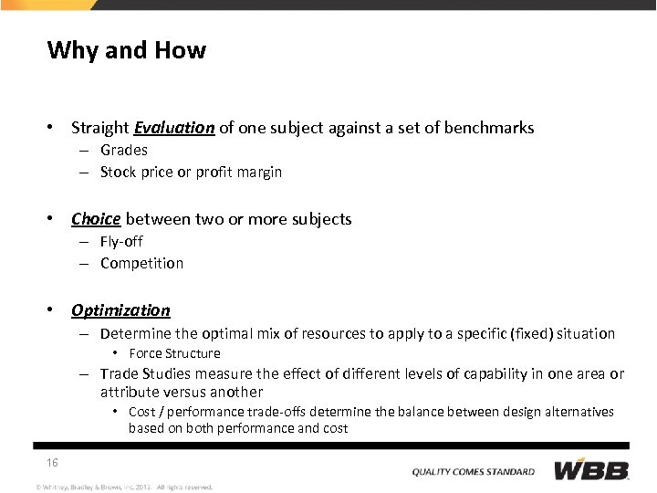 Why and How • Straight Evaluation of one subject against a set of benchmarks