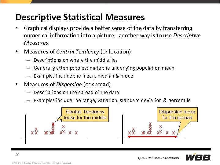 Descriptive Statistical Measures • Graphical displays provide a better sense of the data by