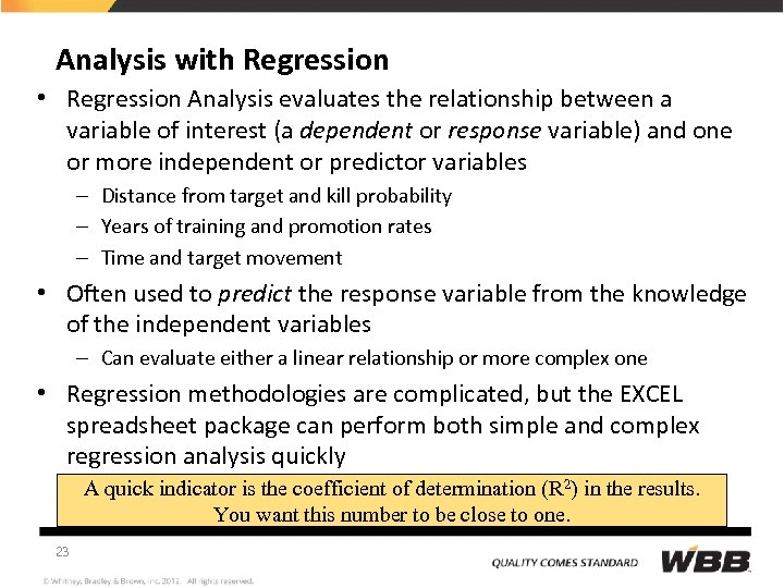 Analysis with Regression • Regression Analysis evaluates the relationship between a variable of interest