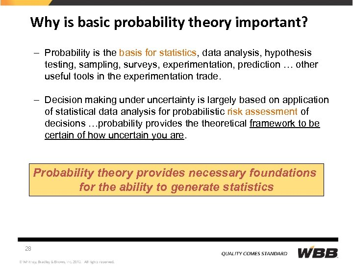 Why is basic probability theory important? – Probability is the basis for statistics, data