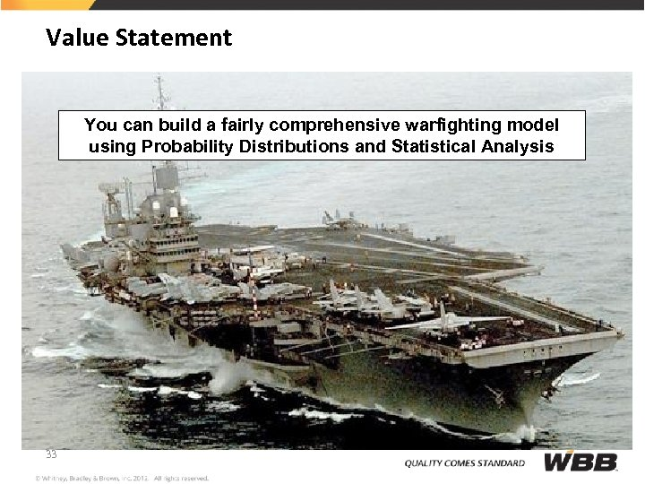 Value Statement You can build a fairly comprehensive warfighting model using Probability Distributions and