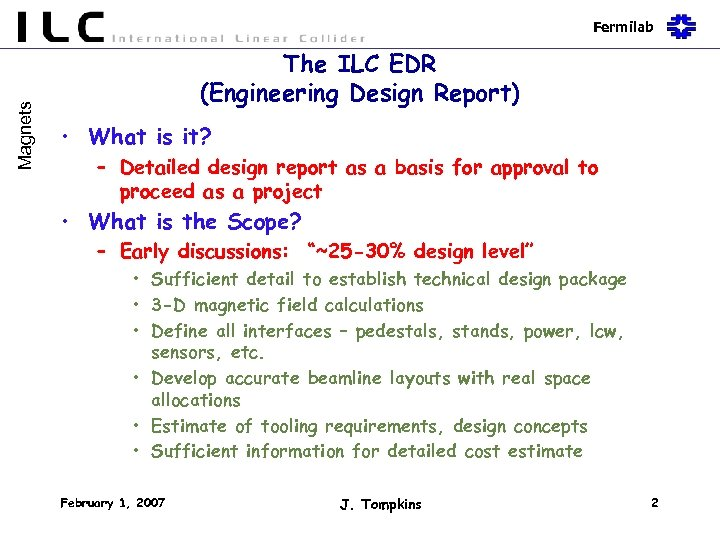 Magnets Fermilab The ILC EDR (Engineering Design Report) • What is it? – Detailed