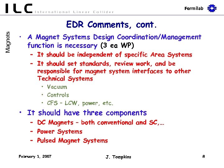 Fermilab Magnets EDR Comments, cont. • A Magnet Systems Design Coordination/Management function is necessary