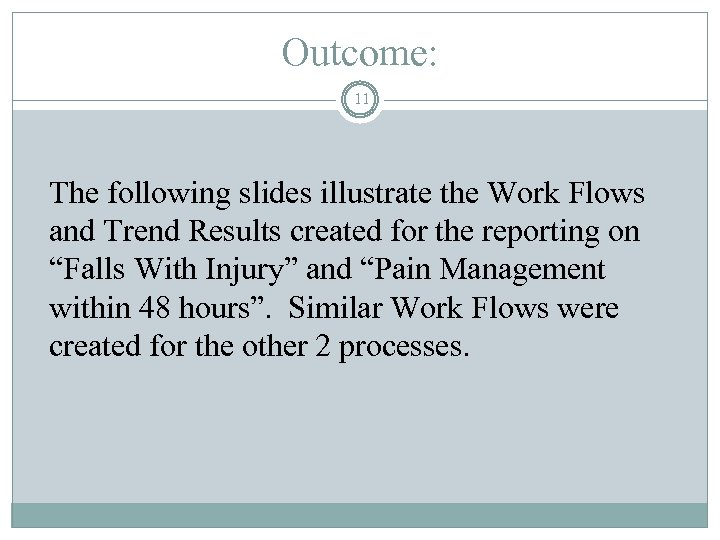 Outcome: 11 The following slides illustrate the Work Flows and Trend Results created for