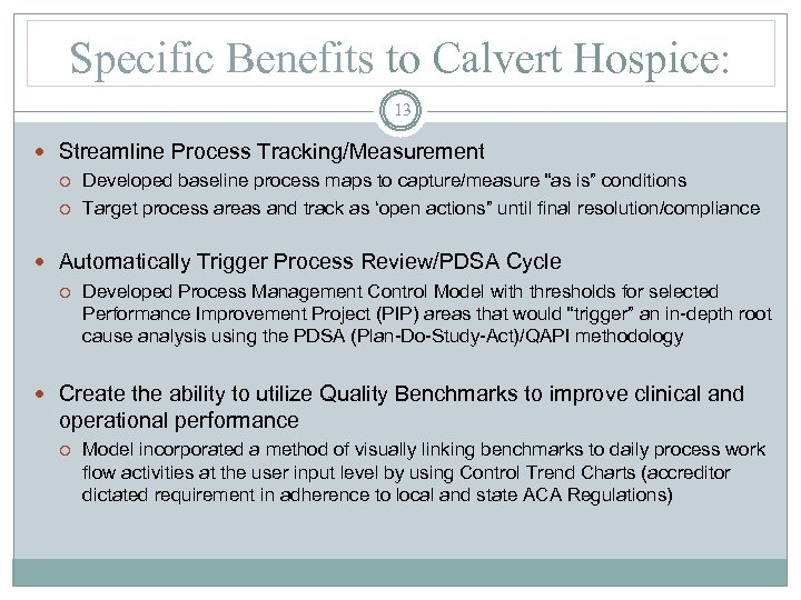 Specific Benefits to Calvert Hospice: 13 Streamline Process Tracking/Measurement Developed baseline process maps to