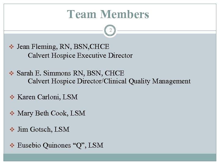 Team Members 2 v Jean Fleming, RN, BSN, CHCE Calvert Hospice Executive Director v