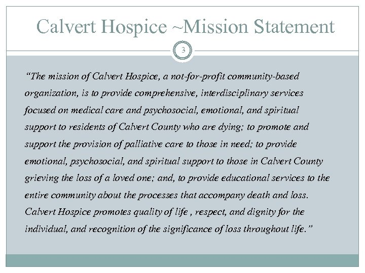 "Calvert Hospice ~Mission Statement 3 ""The mission of Calvert Hospice, a not-for-profit community-based organization,"