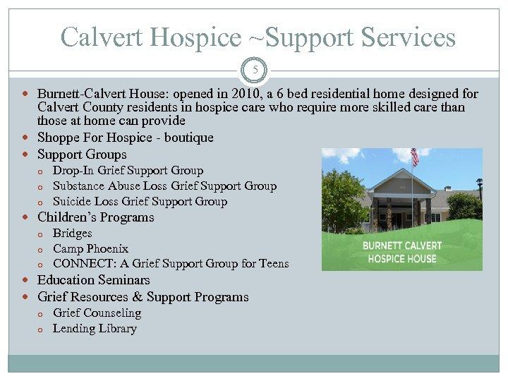 Calvert Hospice ~Support Services 5 Burnett-Calvert House: opened in 2010, a 6 bed residential