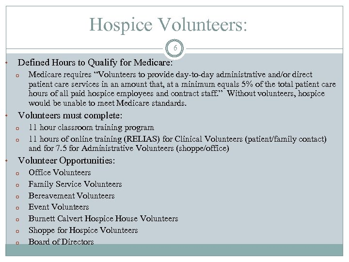 Hospice Volunteers: 6 • Defined Hours to Qualify for Medicare: o • Volunteers must