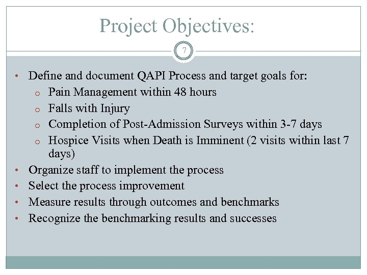 Project Objectives: 7 • Define and document QAPI Process and target goals for: Pain