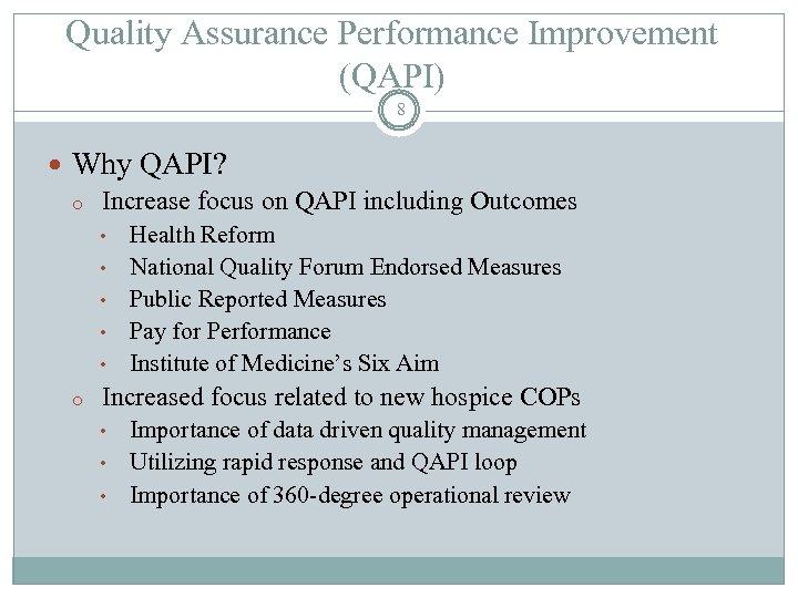 Quality Assurance Performance Improvement (QAPI) 8 Why QAPI? o Increase focus on QAPI including