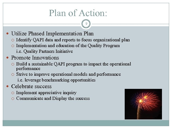 Plan of Action: 9 Utilize Phased Implementation Plan Identify QAPI data and reports to