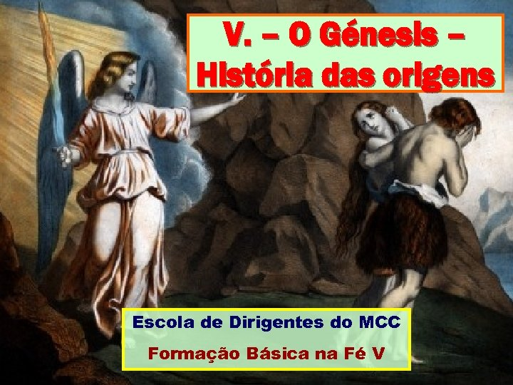 V. – O Génesis – História das origens Escola de Dirigentes do MCC Formação