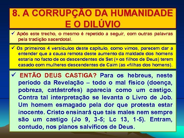 8. A CORRUPÇÃO DA HUMANIDADE E O DILÚVIO Após este trecho, o mesmo é