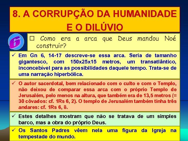 8. A CORRUPÇÃO DA HUMANIDADE E O DILÚVIO Como era a arca que Deus